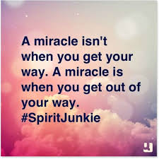 Miracles come with a lot of thought, feeling and actions and then letting go. Getting  out of the way and you may actually miss  the boat. Go sailing on the weekend